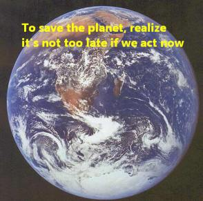 12 To save the planet, realize it's not too late if we act now