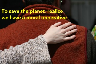 18 To save the planet, realize we have a moral imperative