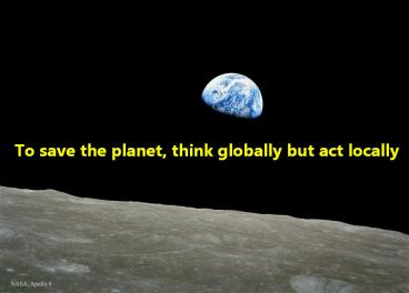 To save the planet, think globally but act locally